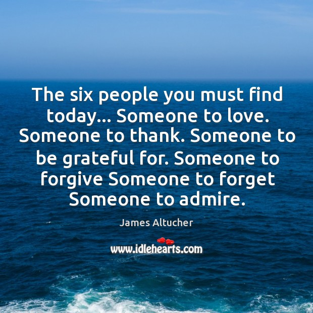 The six people you must find today… Someone to love. Someone to Image