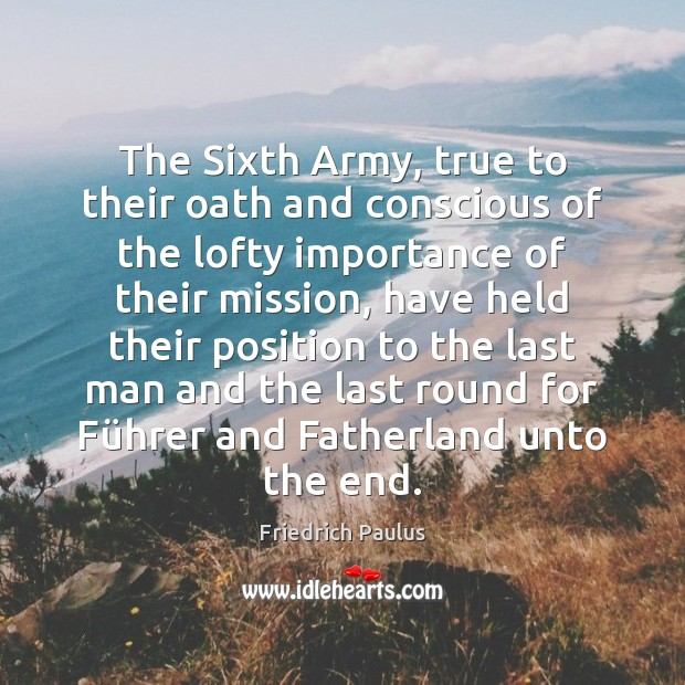 The Sixth Army, true to their oath and conscious of the lofty Image