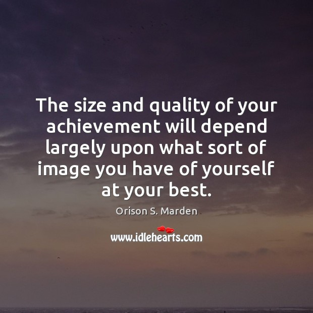 The size and quality of your achievement will depend largely upon what Image