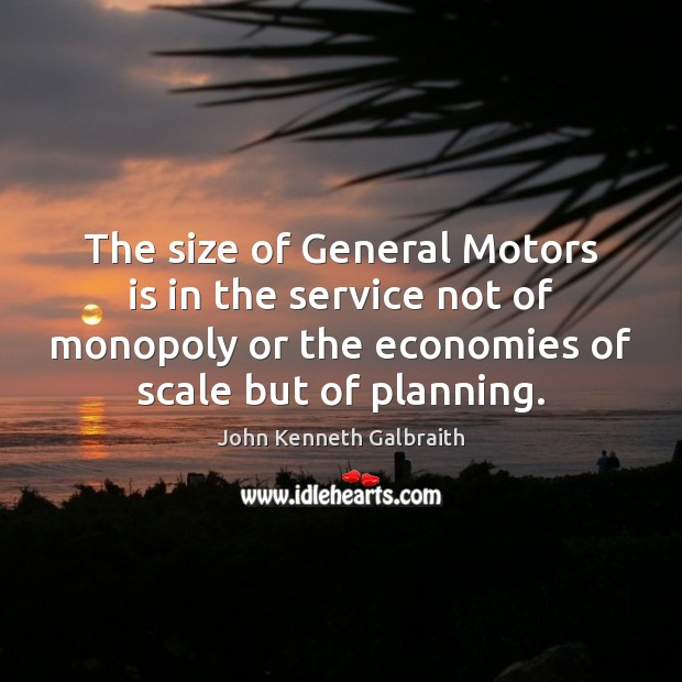 The size of General Motors is in the service not of monopoly Image