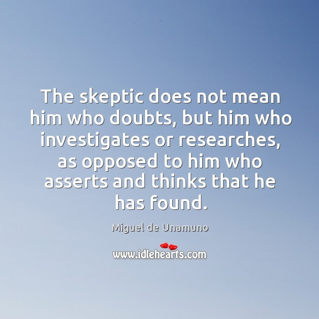 The skeptic does not mean him who doubts, but him who investigates or researches Image