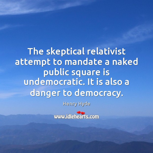 Image, The skeptical relativist attempt to mandate a naked public square is undemocratic.