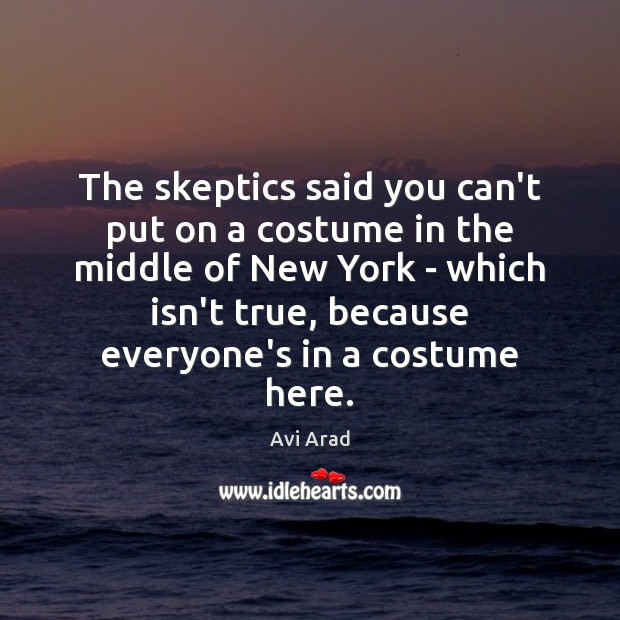 Image, The skeptics said you can't put on a costume in the middle
