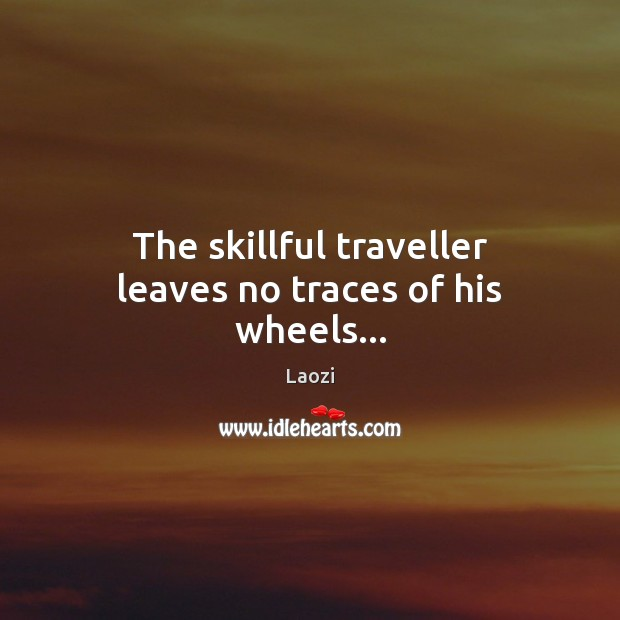 Image, The skillful traveller leaves no traces of his wheels…