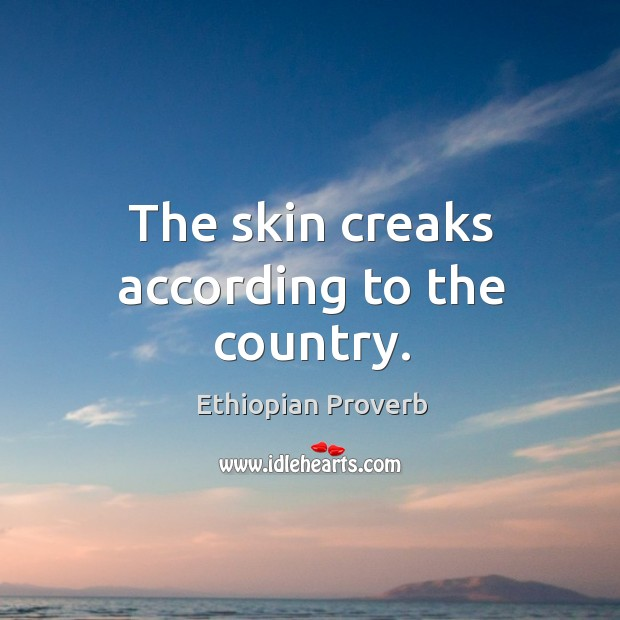 The skin creaks according to the country. Ethiopian Proverbs Image