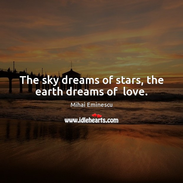 The sky dreams of stars, the earth dreams of  love. Image