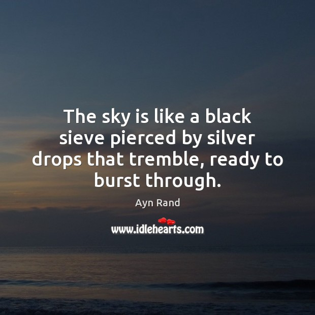 The sky is like a black sieve pierced by silver drops that Image