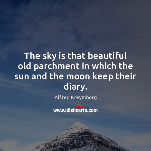 Image, The sky is that beautiful old parchment in which the sun and the moon keep their diary.