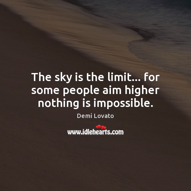 The sky is the limit… for some people aim higher nothing is impossible. Demi Lovato Picture Quote