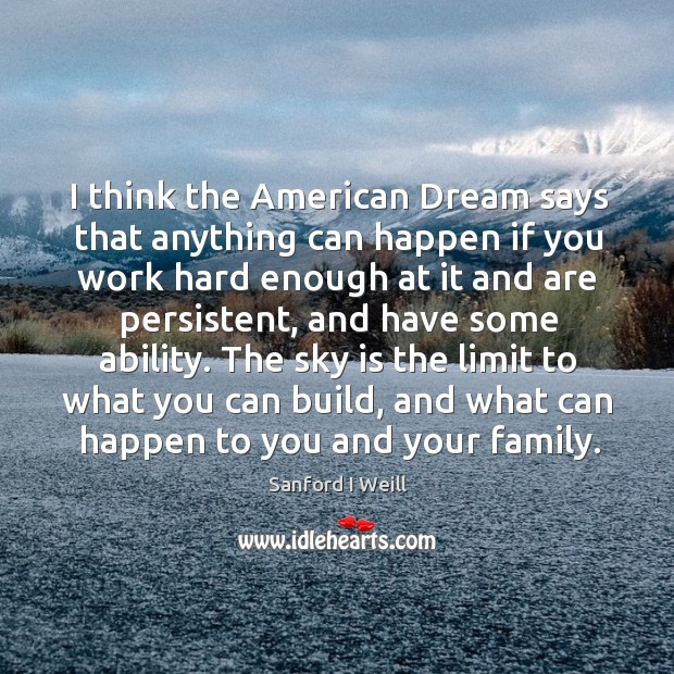 The sky is the limit to what you can build, and what can happen to you and your family. Image