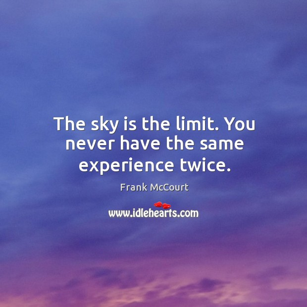 Image, The sky is the limit. You never have the same experience twice.