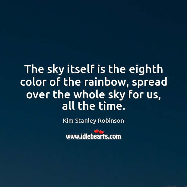 The sky itself is the eighth color of the rainbow, spread over Kim Stanley Robinson Picture Quote