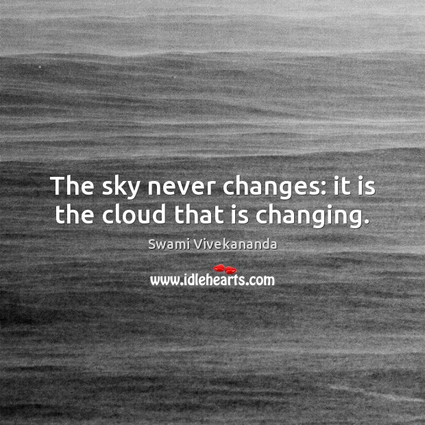The sky never changes: it is the cloud that is changing. Image