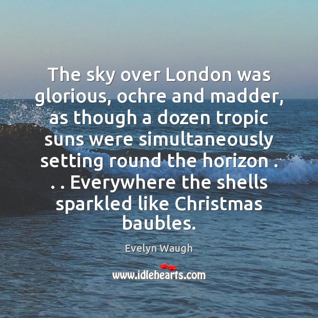 The sky over London was glorious, ochre and madder, as though a Evelyn Waugh Picture Quote