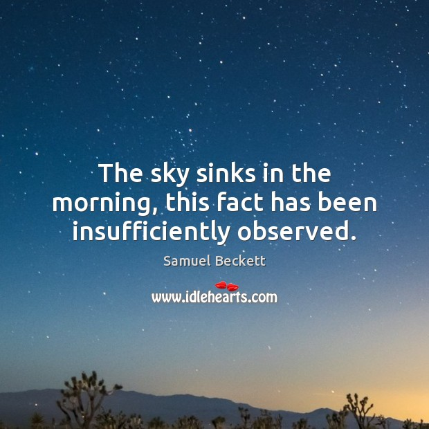 The sky sinks in the morning, this fact has been insufficiently observed. Image