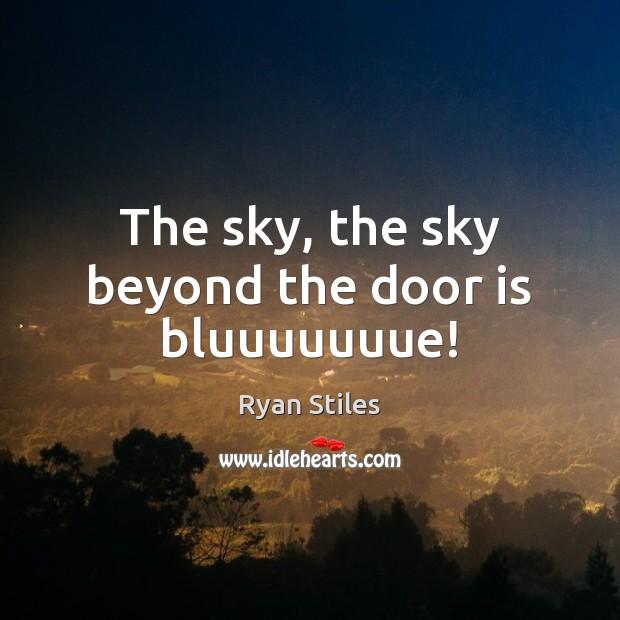 The sky, the sky beyond the door is bluuuuuuue! Image