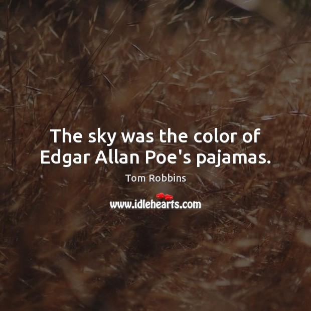 Image, The sky was the color of Edgar Allan Poe's pajamas.