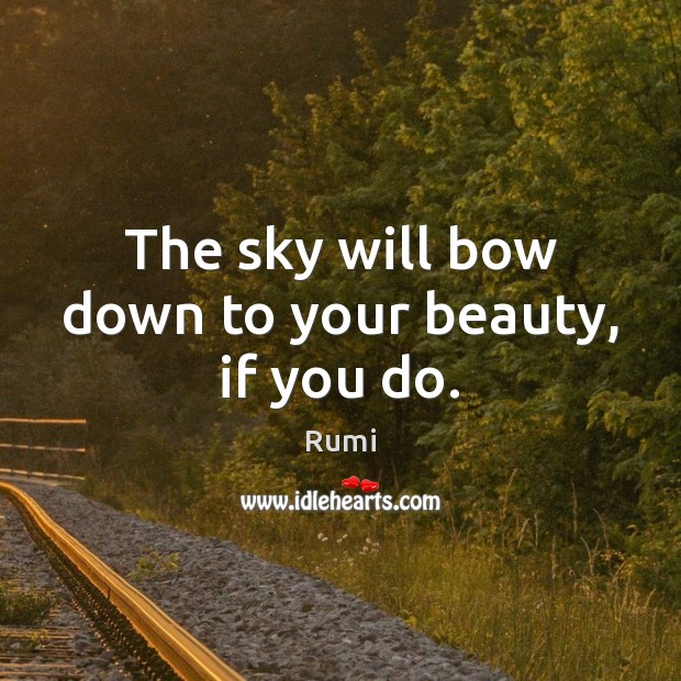 The sky will bow down to your beauty, if you do. Image
