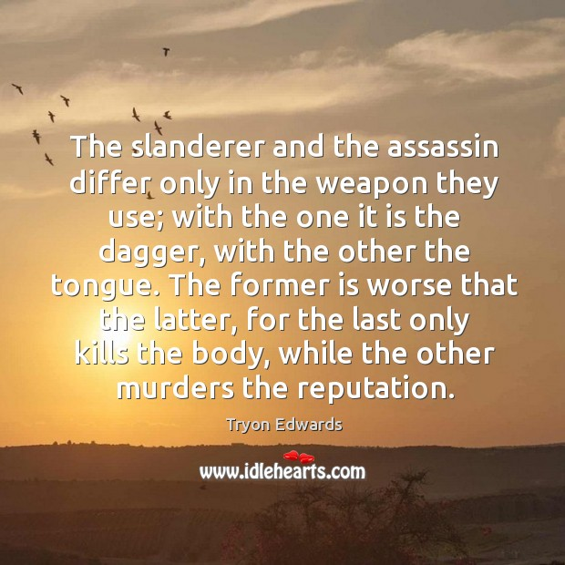 The slanderer and the assassin differ only in the weapon they use; Tryon Edwards Picture Quote