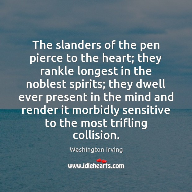 The slanders of the pen pierce to the heart; they rankle longest Washington Irving Picture Quote