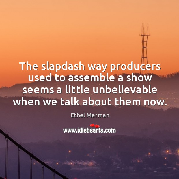 The slapdash way producers used to assemble a show seems a little unbelievable when we talk about them now. Image