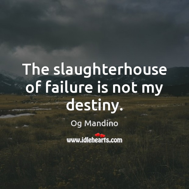 The slaughterhouse of failure is not my destiny. Og Mandino Picture Quote