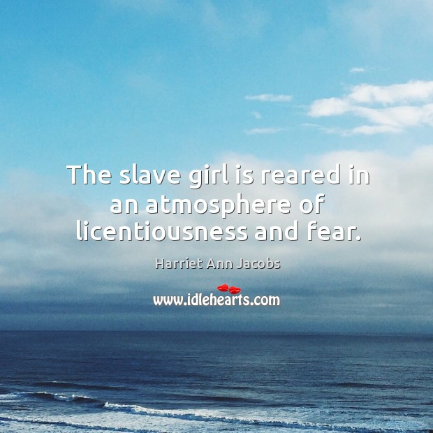 The slave girl is reared in an atmosphere of licentiousness and fear. Image