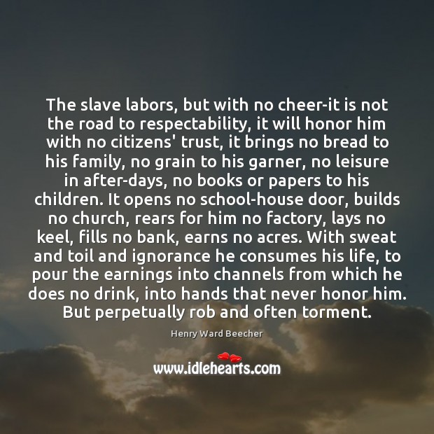 The slave labors, but with no cheer-it is not the road to Image