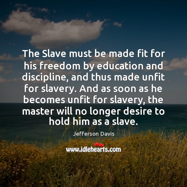 The Slave must be made fit for his freedom by education and Image