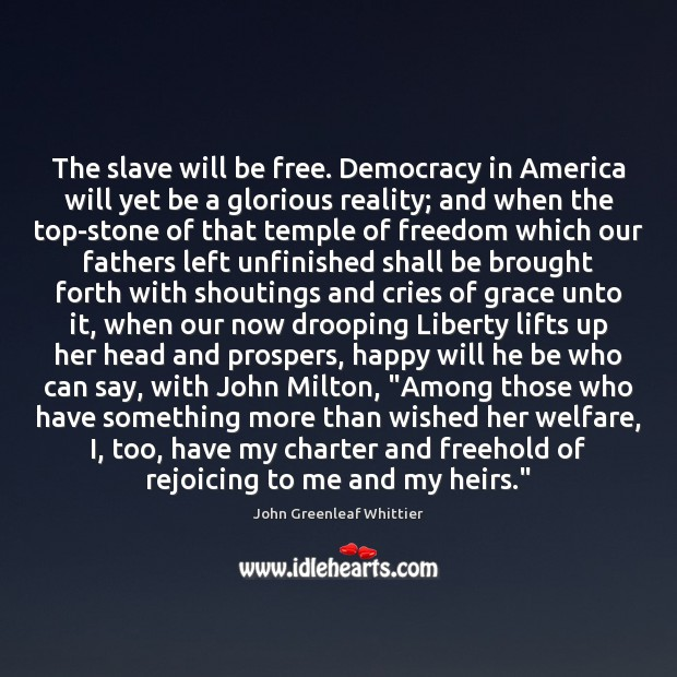 The slave will be free. Democracy in America will yet be a Image
