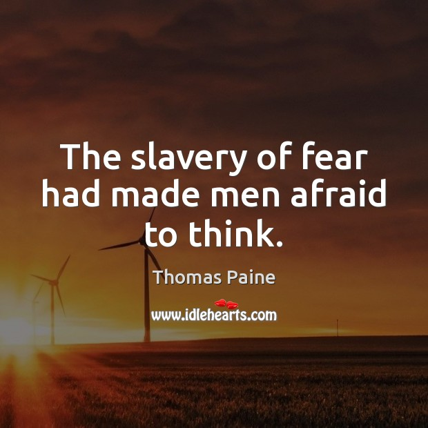 Image, The slavery of fear had made men afraid to think.