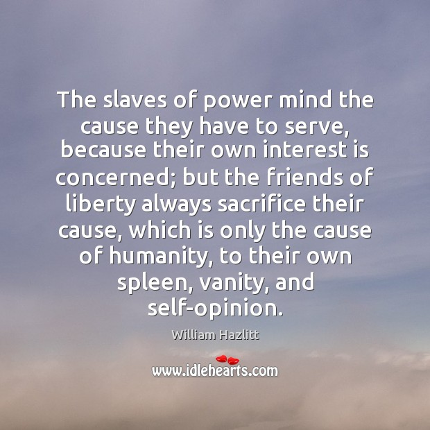 The slaves of power mind the cause they have to serve, because Image