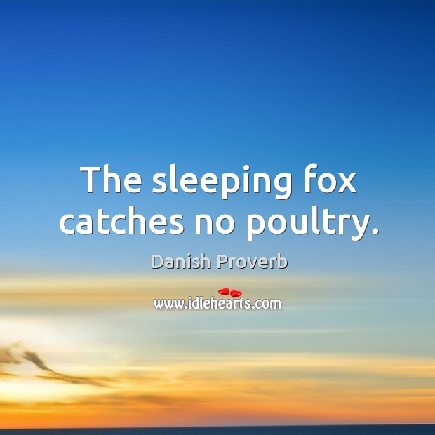 The sleeping fox catches no poultry. Image