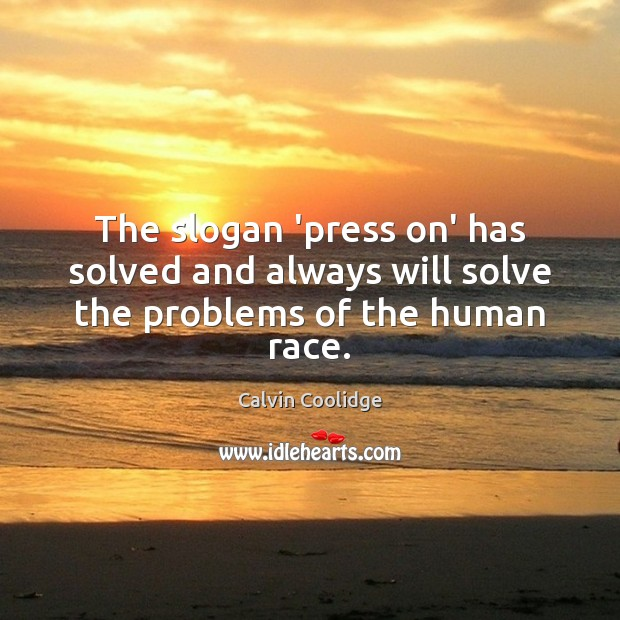 The slogan 'press on' has solved and always will solve the problems of the human race. Calvin Coolidge Picture Quote