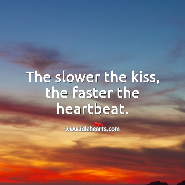 The slower the kiss, the faster the heartbeat. Kissing Quotes Image