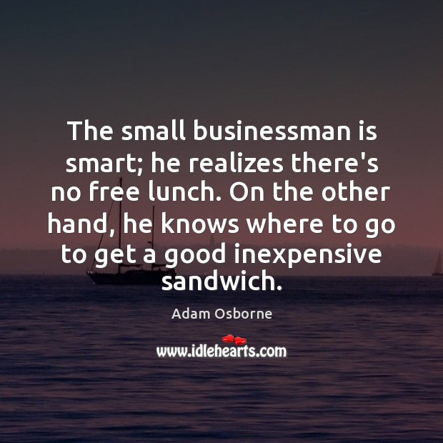 Image, The small businessman is smart; he realizes there's no free lunch. On
