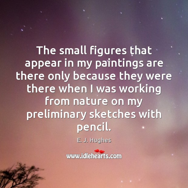 Image, The small figures that appear in my paintings are there only because