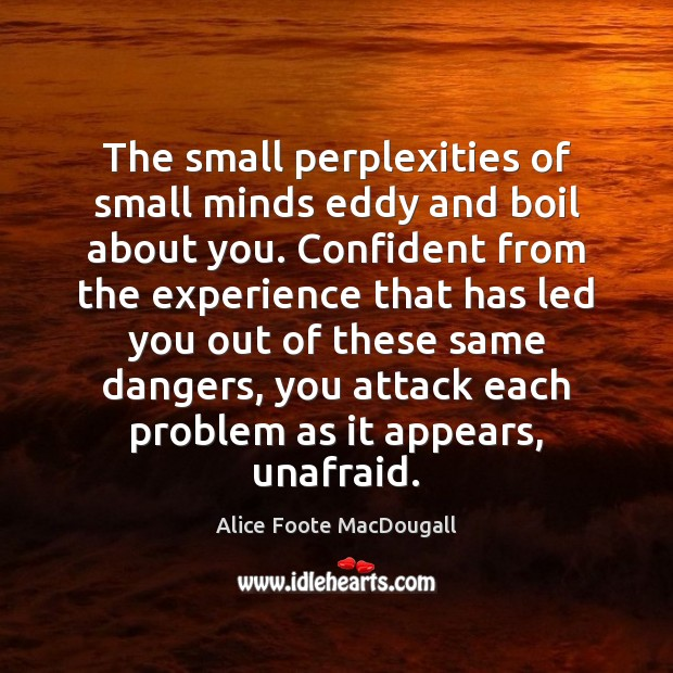 Image, The small perplexities of small minds eddy and boil about you. Confident