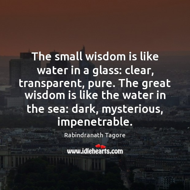 The small wisdom is like water in a glass: clear, transparent, pure. Image