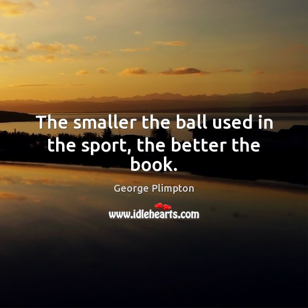 Picture Quote by George Plimpton