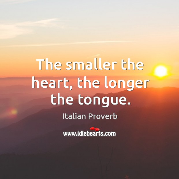 Image, The smaller the heart, the longer the tongue.