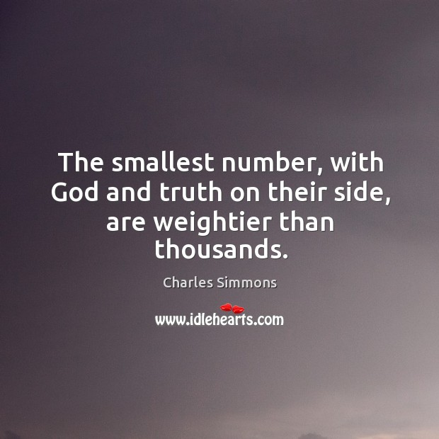 The smallest number, with God and truth on their side, are weightier than thousands. Image