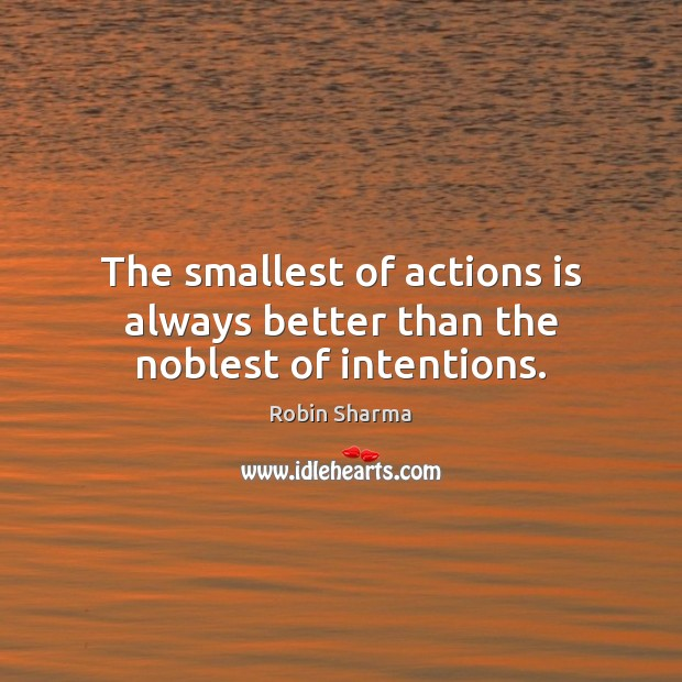 Image about The smallest of actions is always better than the noblest of intentions.