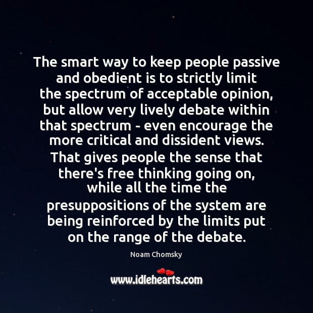 The smart way to keep people passive and obedient is to strictly Image
