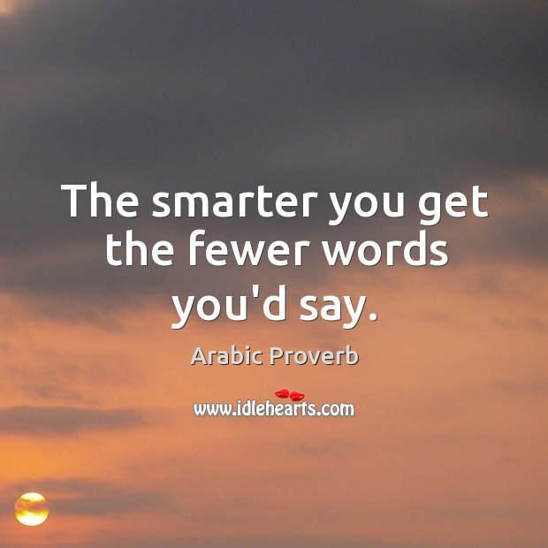 The smarter you get the fewer words you'd say. Arabic Proverbs Image