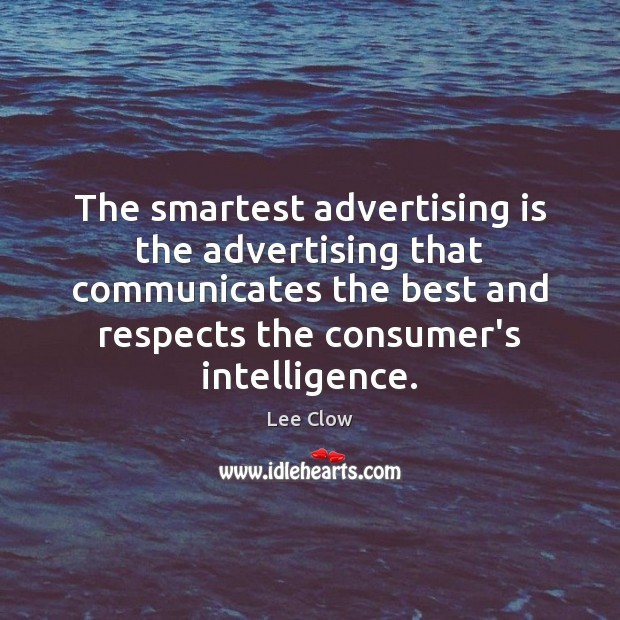 The smartest advertising is the advertising that communicates the best and respects Image