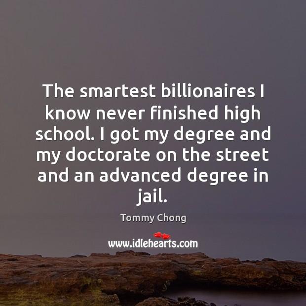 The smartest billionaires I know never finished high school. I got my Image