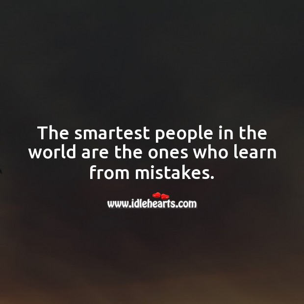 The smartest people in the world are the ones who learn from mistakes. Mistake Quotes Image