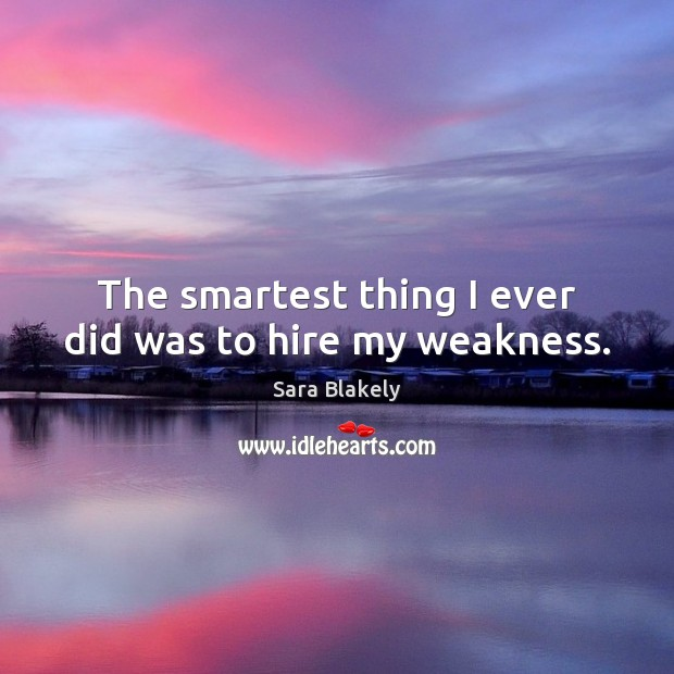 Image, The smartest thing I ever did was to hire my weakness.
