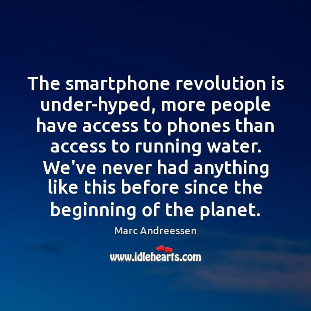 The smartphone revolution is under-hyped, more people have access to phones than Marc Andreessen Picture Quote